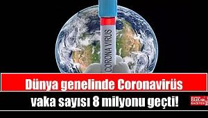 Dünya genelinde Coronavirüs vaka sayısı 8 milyonu geçti