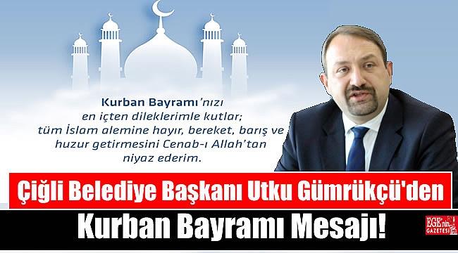 Çiğli Belediye Başkanı Utku Gümrükçü'den Kurban Bayramı mesajı