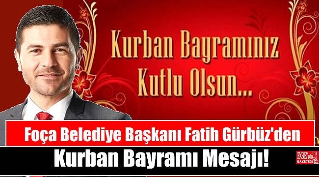 Foça Belediye Başkanı Fatih Gürbüz'den Kurban Bayramı mesajı