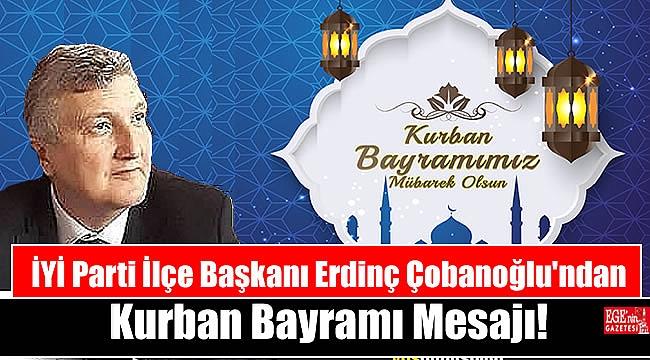 İYİ Parti İlçe Başkanı Erdinç Çobanoğlu'ndan Kurban Bayramı mesajı