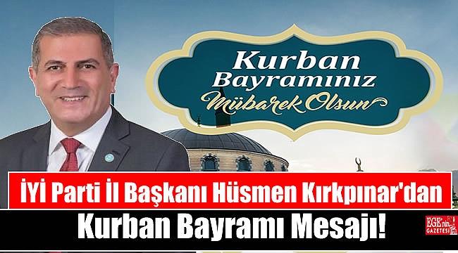 İYİ Parti İzmir İl Başkanı Hüsmen Kırkpınar'dan Kurban Bayramı mesajı