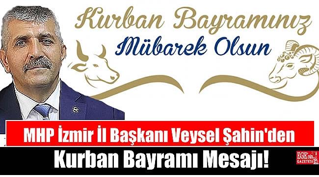 MHP İzmir İl Başkanı Veysel Şahin'den Kurban Bayramı mesajı