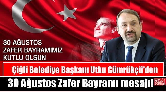 Çiğli Belediye Başkanı Utku Gümrükçü'den 30 Ağustos Zafer Bayramı mesajı