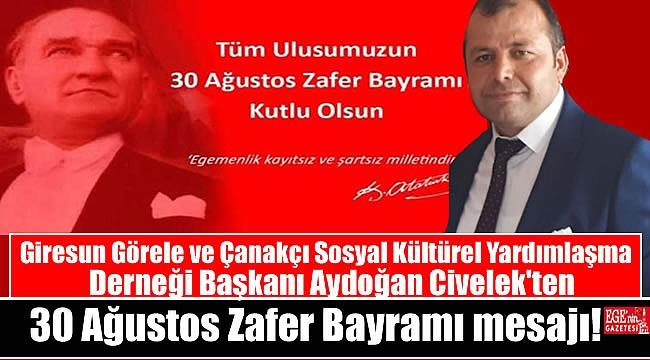 Giresun Görele ve Çanakçı Sosyal Kültürel Yardımlaşma Derneği Başkanı Aydoğan Civelek'ten 30 Ağustos Zafer Bayramı mesajı