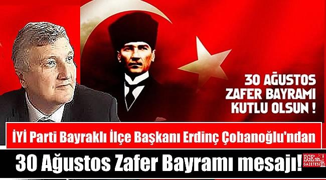 İYİ Parti Bayraklı İlçe Başkanı Erdinç Çobanoğlu'ndan 30 Ağustos Zafer Bayramı mesajı