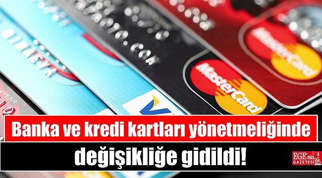 Banka ve kredi kartları yönetmeliğinde değişikliğe gidildi