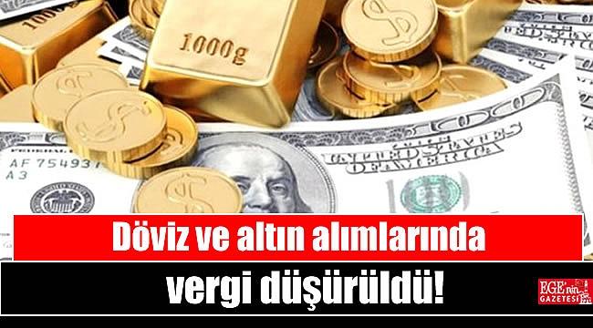 Döviz ve altın alımlarında vergi düşürüldü