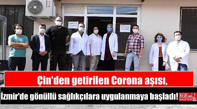 Çin'den getirilen Corona aşısı, İzmir'de gönüllü sağlıkçılara uygulanmaya başladı