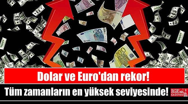 Dolar ve Euro tüm zamanların en yüksek seviyesinde