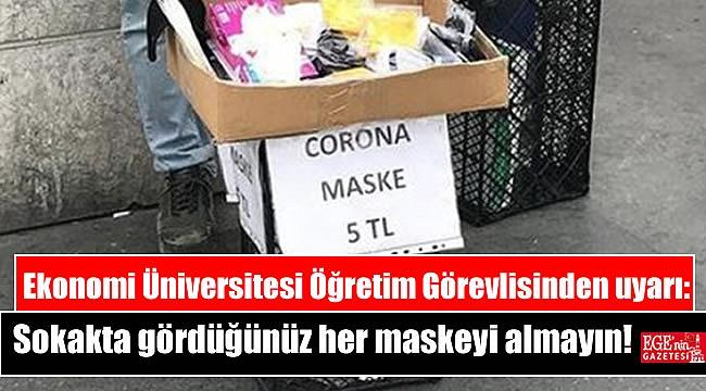 Ekonomi Üniversitesi Öğretim Görevlisinden uyarı: Sokakta gördüğünüz her maskeyi almayın