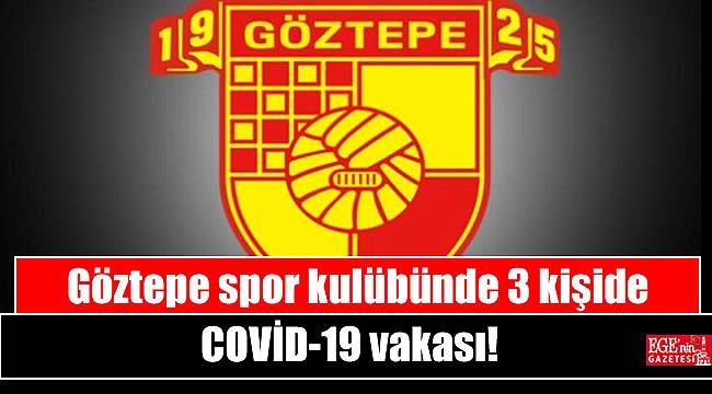 Göztepe spor kulübünde 3 kişide COVİD-19 vakası