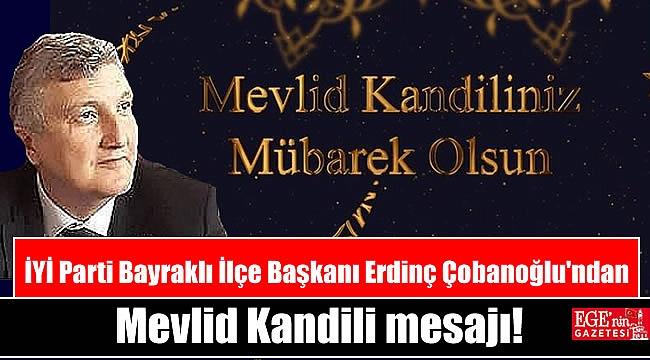 İYİ Parti Bayraklı İlçe Başkanı Erdinç Çobanoğlu'ndan Mevlid Kandili mesajı