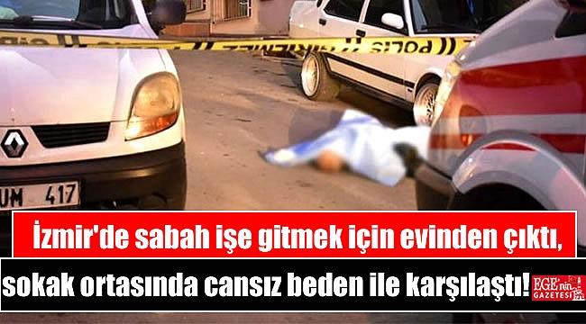 İzmir'de sabah işe gitmek için evinden çıktı, sokak ortasında cansız beden ile karşılaştı