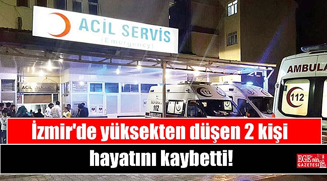 İzmir'de yüksekten düşen 2 kişi hayatını kaybetti