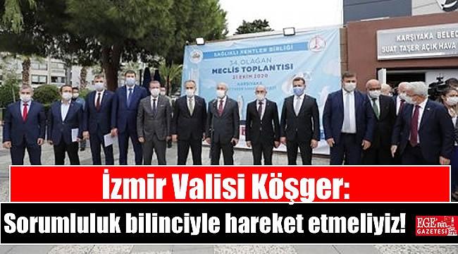 İzmir Valisi Köşger: Sorumluluk bilinciyle hareket etmeliyiz