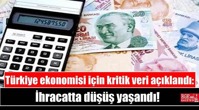 Türkiye ekonomisi için kritik veri açıklandı: İhracatta düşüş yaşandı