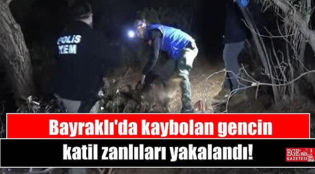 Bayraklı'da kaybolan gencin katil zanlıları yakalandı