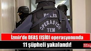 İzmir'de DEAŞ (IŞİD) operasyonunda 11 şüpheli yakalandı