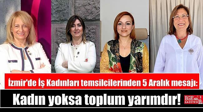 İzmir'de İş Kadınları temsilcilerinden 5 Aralık mesajı: Kadın yoksa toplum yarımdır