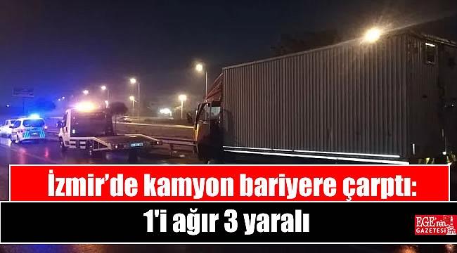 İzmir'de kamyon bariyere çarptı: 1'i ağır 3 yaralı