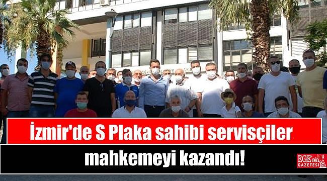 İzmir'de S Plaka sahibi servisçiler mahkemeyi kazandı