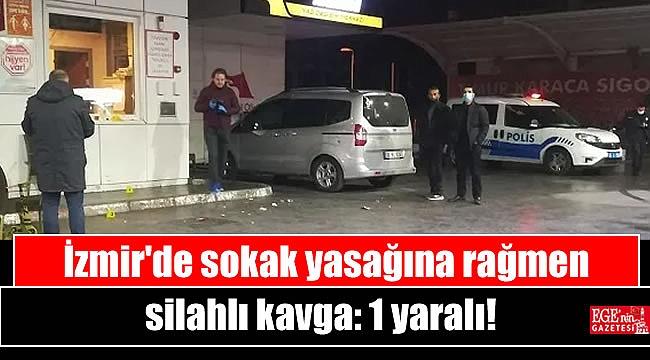 İzmir'de sokak yasağına rağmen silahlı kavga: 1 yaralı