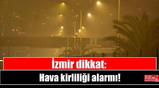 İzmir dikkat: Hava kirliliği alarmı