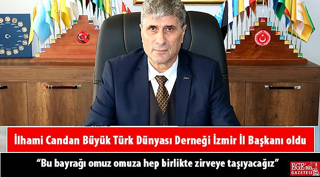 İlhami Candan Büyük Türk Dünyası Derneği İzmir İl Başkanı oldu