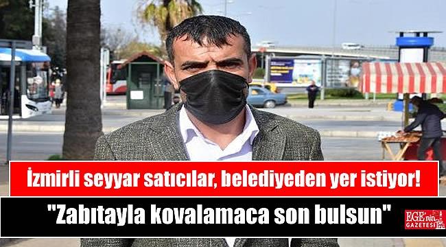 İzmirli seyyar satıcılar, belediyeden yer istiyor:
