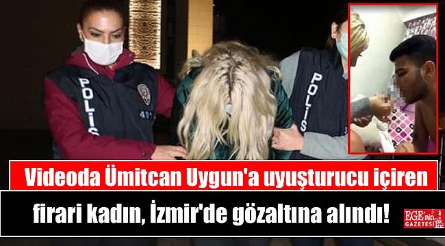 Videoda Ümitcan Uygun'a uyuşturucu içiren firari kadın, İzmir'de gözaltına alındı