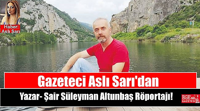 Gazeteci Aslı Sarı'dan Yazar- Şair Süleyman Altunbaş Röportajı