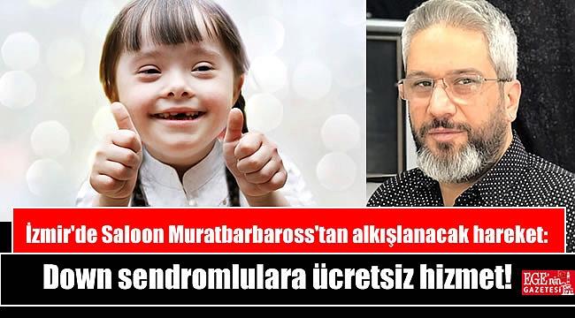 İzmir'de Saloon Muratbarbaross'tan alkışlanacak hareket: Down sendromlulara ücretsiz hizmet