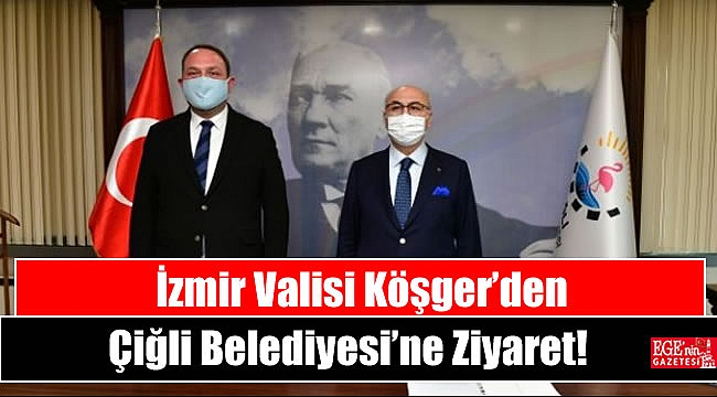 İzmir Valisi Köşger'den Çiğli Belediyesi'ne Ziyaret