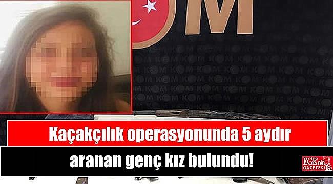 Kaçakçılık operasyonunda 5 aydır kayıp olan 17 yaşındaki kız bulundu