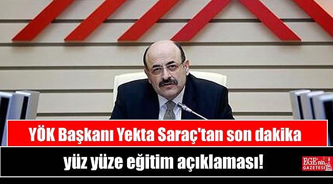 YÖK Başkanı Yekta Saraç'tan son dakika yüz yüze eğitim açıklaması