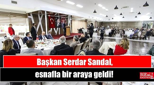 Başkan Serdar Sandal, esnafla bir araya geldi
