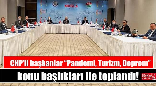 """CHP'li başkanlar """"Pandemi, Turizm, Deprem"""" konu başlıkları ile toplandı"""