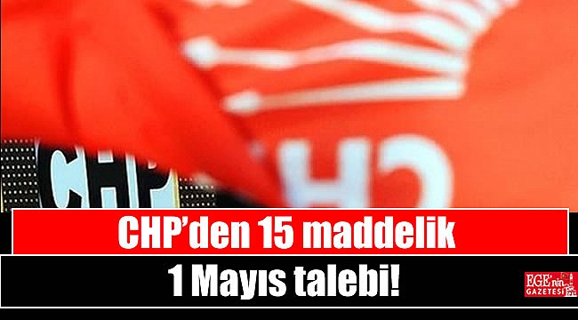 CHP'den 15 maddelik 1 Mayıs talebi