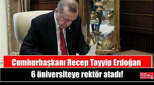 Cumhurbaşkanı Recep Tayyip Erdoğan 6 üniversiteye rektör atadı.