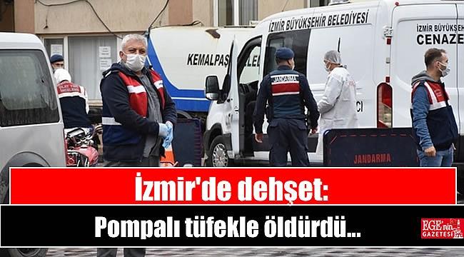 İzmir'de dehşet: Pompalı tüfekle 4 el ateş ederek öldürdü
