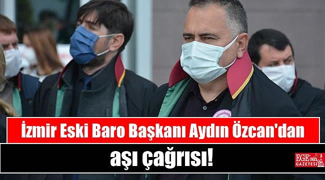 İzmir Eski Baro Başkanı Aydın Özcan'dan aşı çağrısı