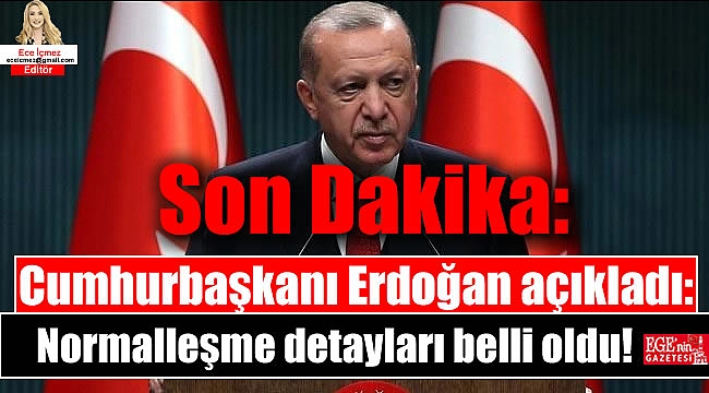 Cumhurbaşkanı Erdoğan açıkladı: Normalleşme detayları belli oldu