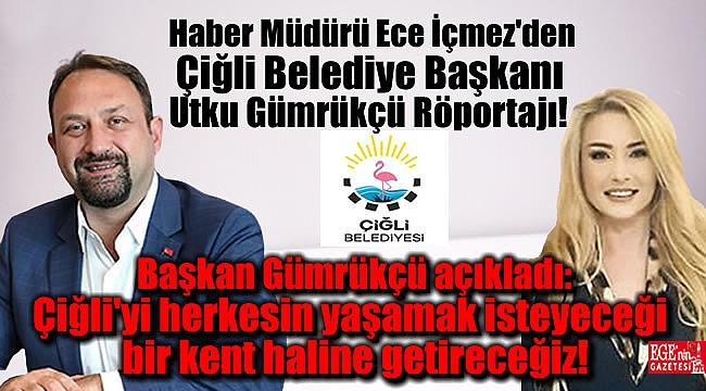 Haber Müdürü Ece İçmez'den Çiğli Belediye Başkanı Utku Gümrükçü Röportajı