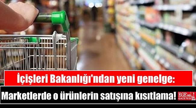 İçişleri Bakanlığı'ndan yeni genelge: Marketlerde bazı ürünlerin satışına kısıtlama getirildi