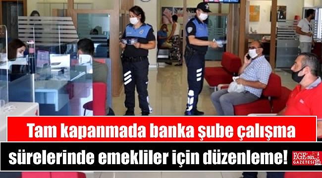 Tam kapanmada banka şube çalışma sürelerinde emekliler için düzenleme