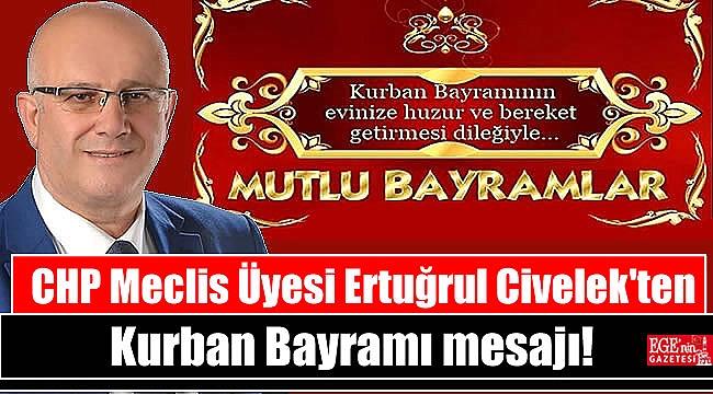 CHP Meclis Üyesi Ertuğrul Civelek'ten Kurban Bayramı mesajı