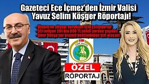 Gazeteci Ece İçmez'den İzmir Valisi Yavuz Selim Köşger Röportajı: İzmir Dünya'nın en önemli kentlerinden biri olacak